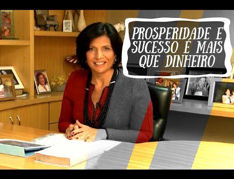 Bispa Lúcia Rodovalho- Prosperidade e sucesso são mais que dinheiro