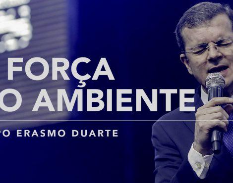 Bp Erasmo Duarte – A Força do Ambiente