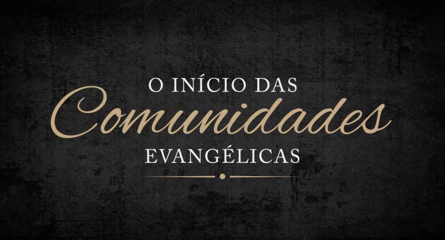 Documentário – O Início das Comunidades Evangélicas. Episódio 02