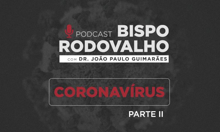 Podcast-Bp.-Rodovalho_parte-2_Coronavirus_750x450