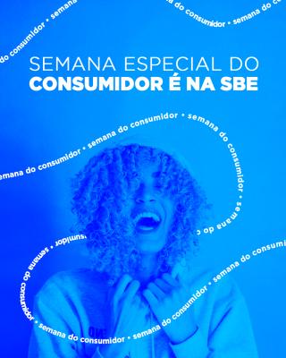 Aproveite a Semana do Consumidor da SBE!