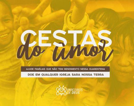 Sara Nossa Terra lança campanha Cestas do Amor para ajudar famílias em quarentena