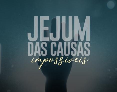 Começa hoje o Jejum das Causas Impossíveis. Participe!